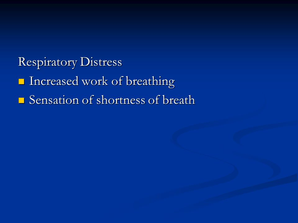 Respiratory Distress Increased work of breathing Sensation of shortness of breath