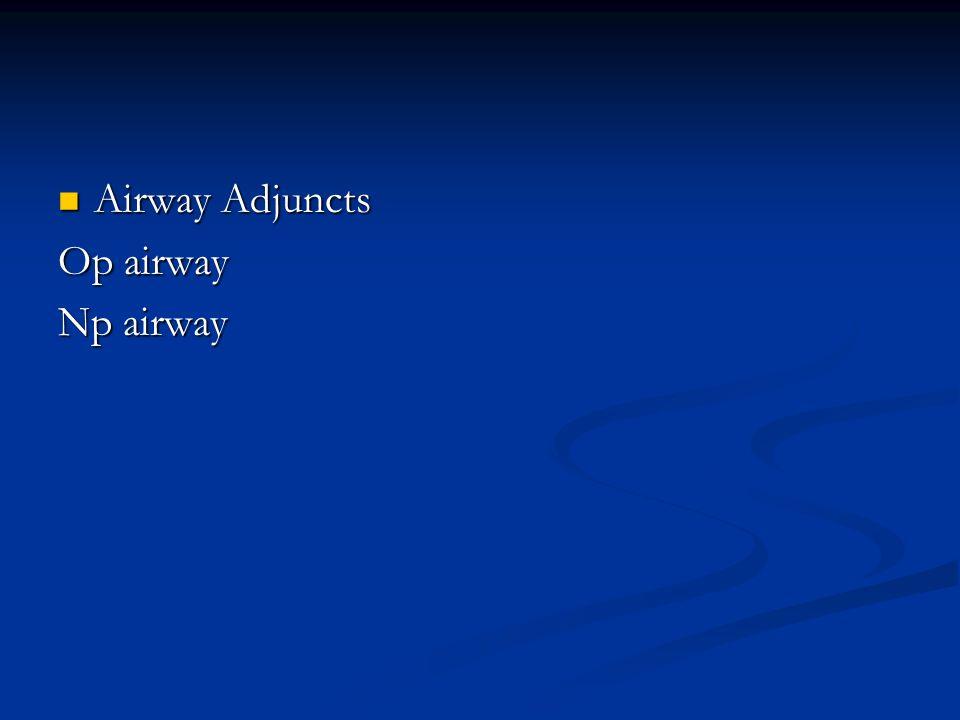 Airway Adjuncts Airway Adjuncts Op airway Np airway