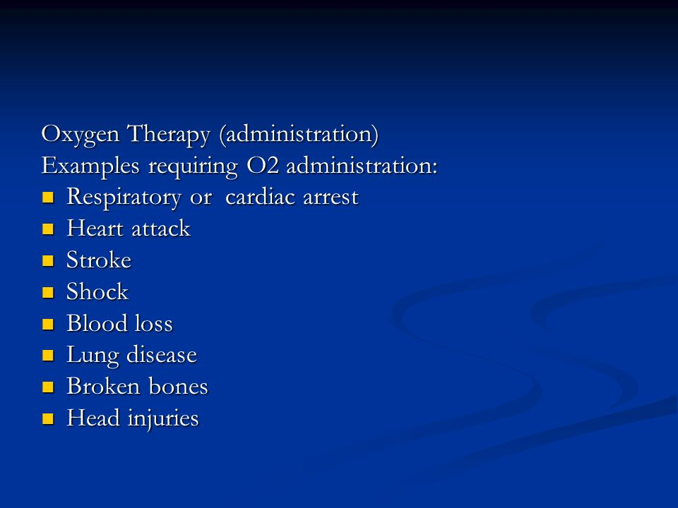Oxygen Therapy (administration) Examples requiring O2 administration: Respiratory or cardiac arrest Respiratory or cardiac arrest Heart attack Heart a