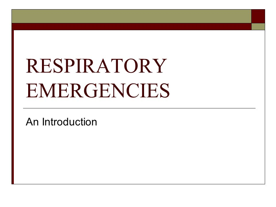 RESPIRATORY EMERGENCIES An Introduction