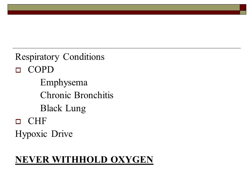 Respiratory Conditions COPD Emphysema Chronic Bronchitis Black Lung CHF Hypoxic Drive NEVER WITHHOLD OXYGEN