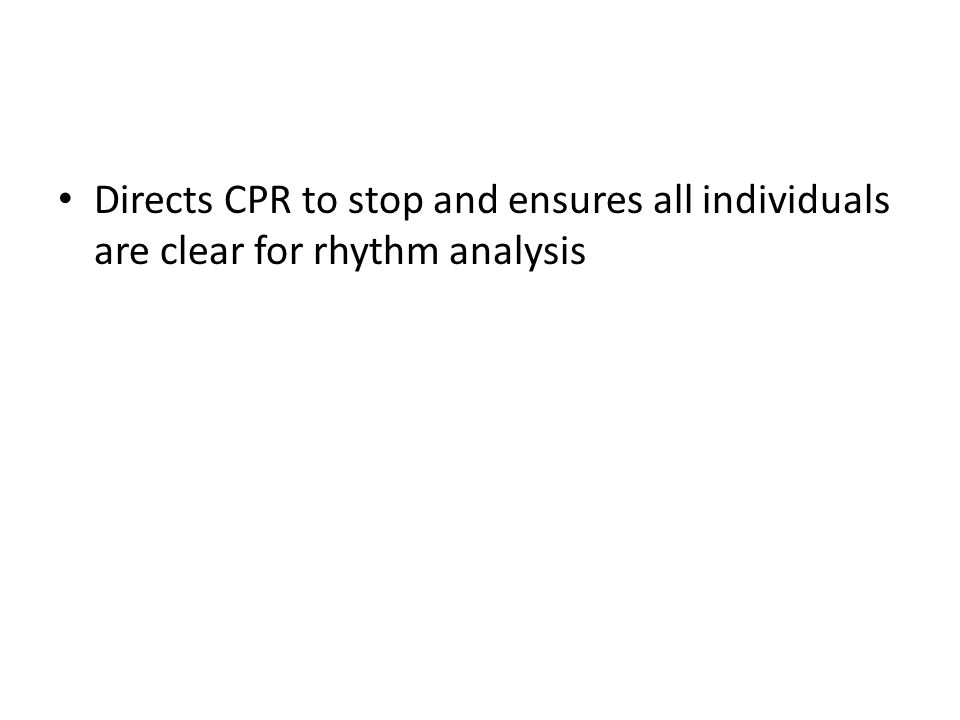 Directs CPR to stop and ensures all individuals are clear for rhythm analysis