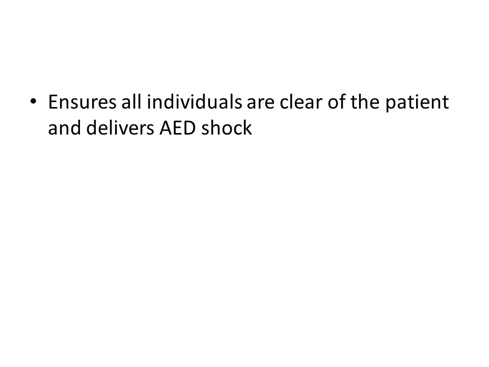 Ensures all individuals are clear of the patient and delivers AED shock