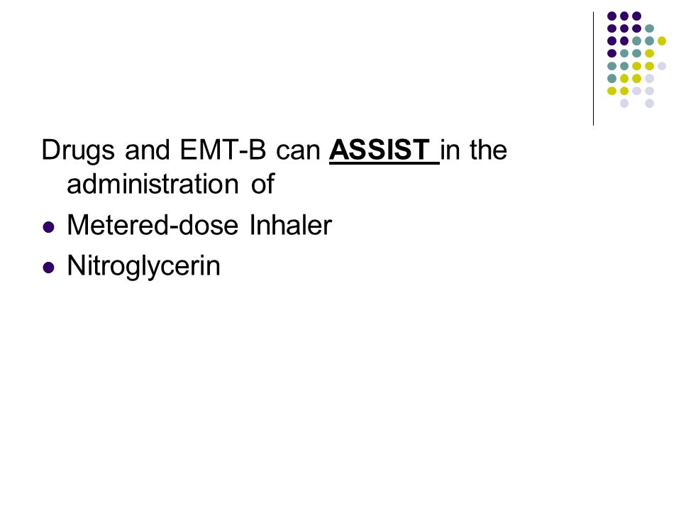 Drugs and EMT-B can ASSIST in the administration of Metered-dose Inhaler Nitroglycerin