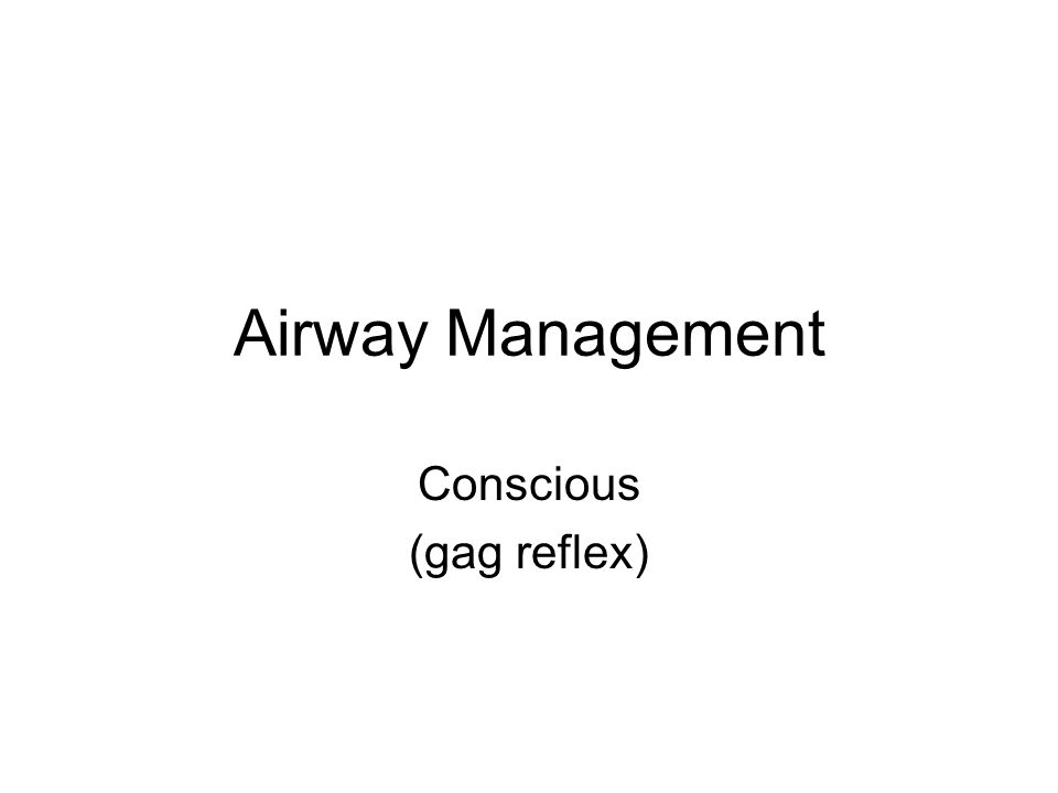 Airway Management Conscious (gag reflex)