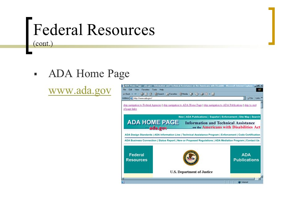 Federal Resources (cont.) ADA Home Page www.ada.gov