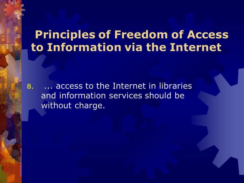 Principles of Freedom of Access to Information via the Internet 8....