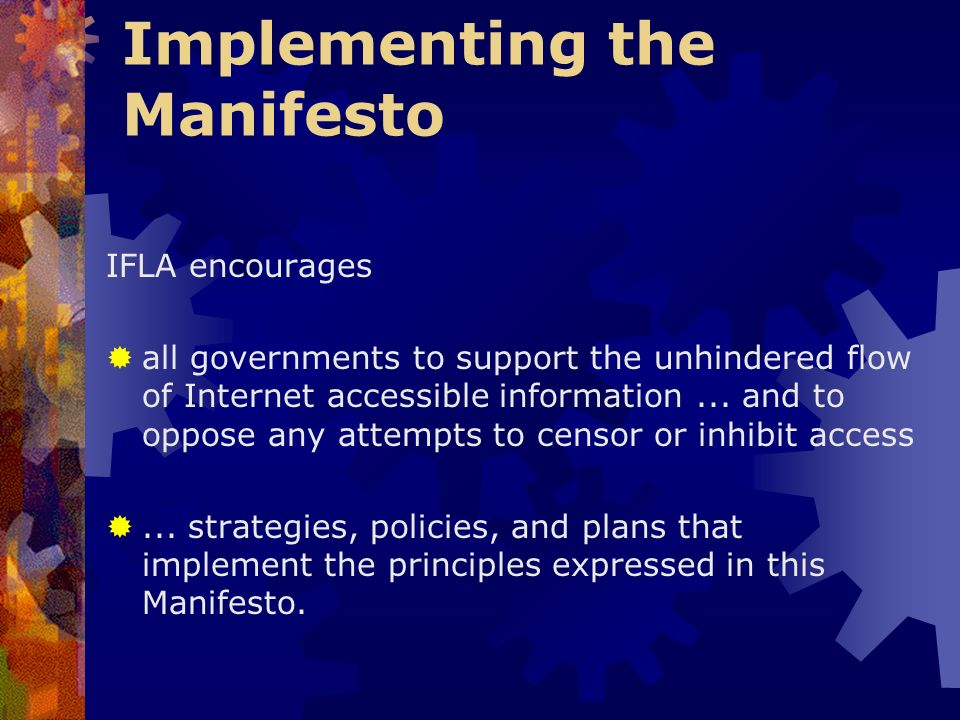 Implementing the Manifesto IFLA encourages all governments to support the unhindered flow of Internet accessible information...