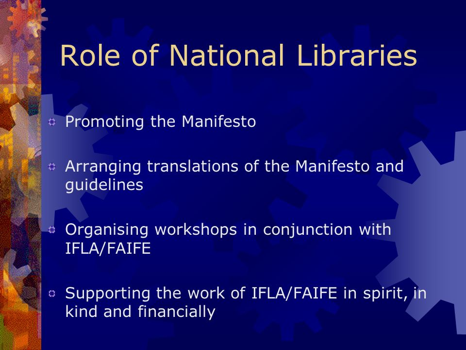 Role of National Libraries Promoting the Manifesto Arranging translations of the Manifesto and guidelines Organising workshops in conjunction with IFL