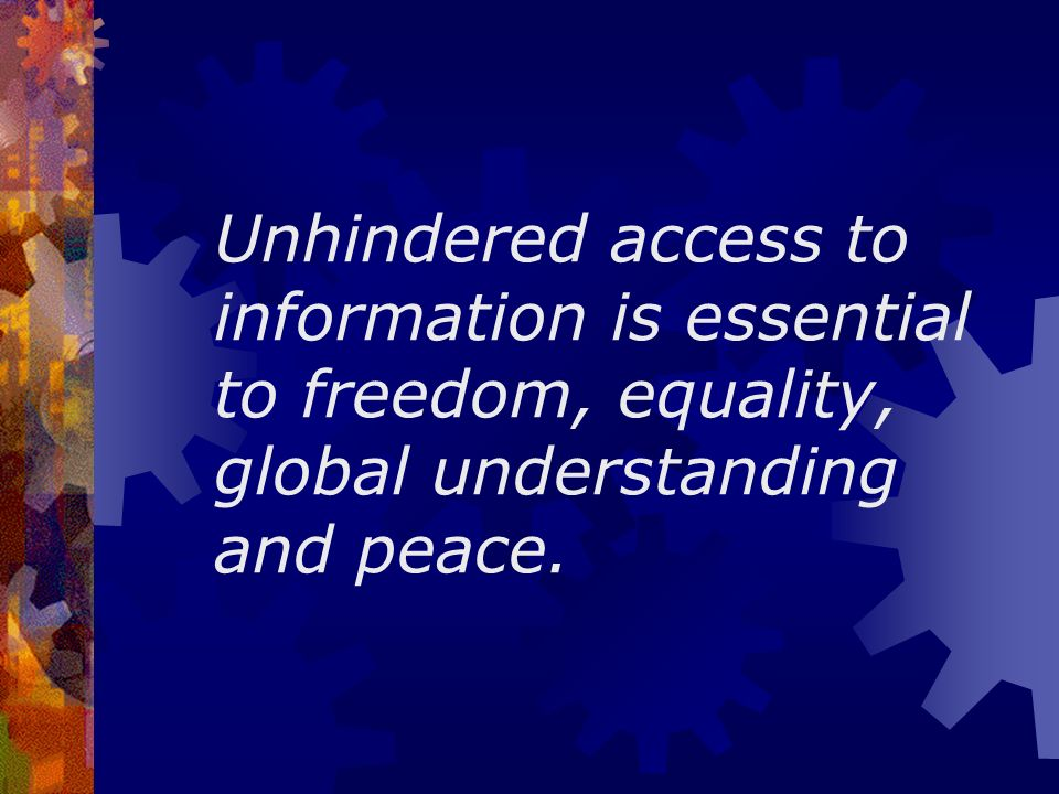 Unhindered access to information is essential to freedom, equality, global understanding and peace.