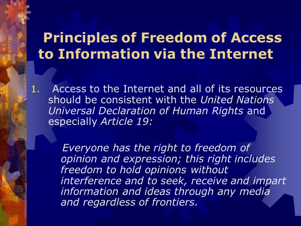 Principles of Freedom of Access to Information via the Internet 1. Access to the Internet and all of its resources should be consistent with the Unite