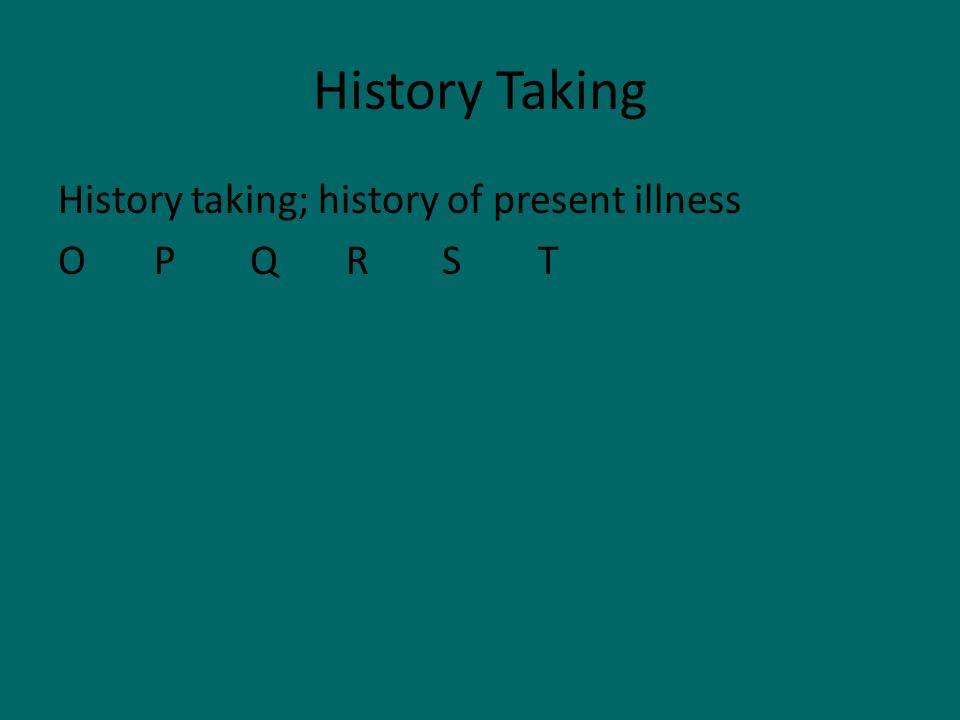 History Taking History taking; history of present illness OPQRSTOPQRST