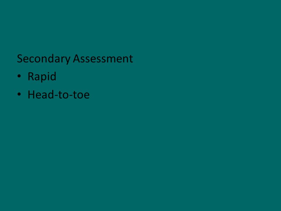 Secondary Assessment Rapid Head-to-toe