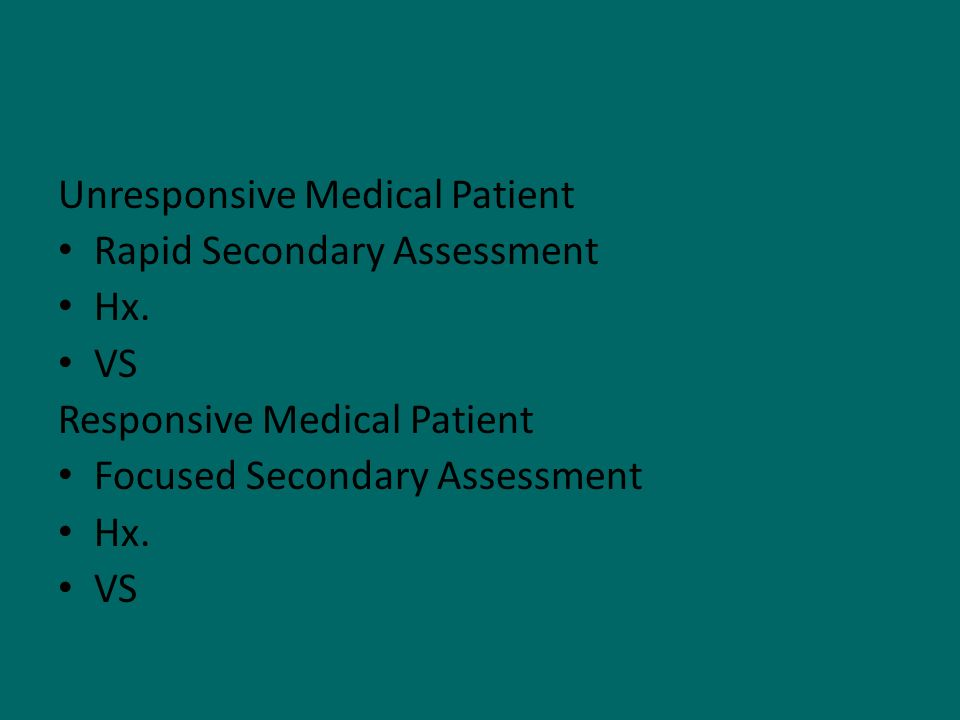 Unresponsive Medical Patient Rapid Secondary Assessment Hx. VS Responsive Medical Patient Focused Secondary Assessment Hx. VS