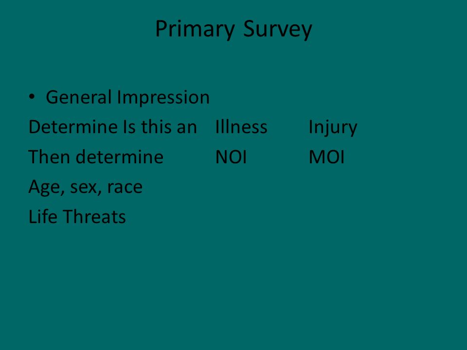 General Impression Determine Is this an IllnessInjury Then determineNOIMOI Age, sex, race Life Threats