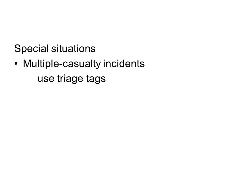 Special situations Multiple-casualty incidents use triage tags