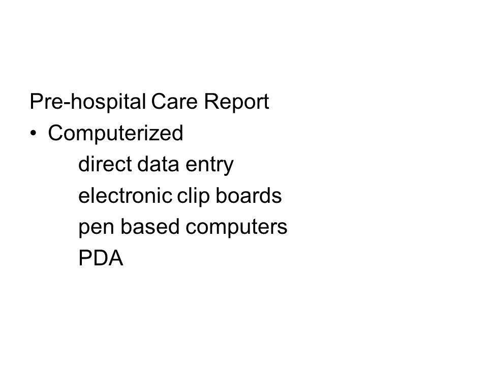 Pre-hospital Care Report Computerized direct data entry electronic clip boards pen based computers PDA