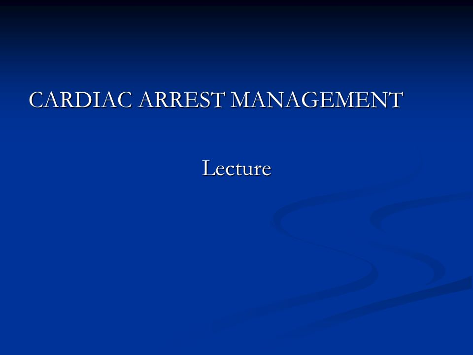 CARDIAC ARREST MANAGEMENT Lecture