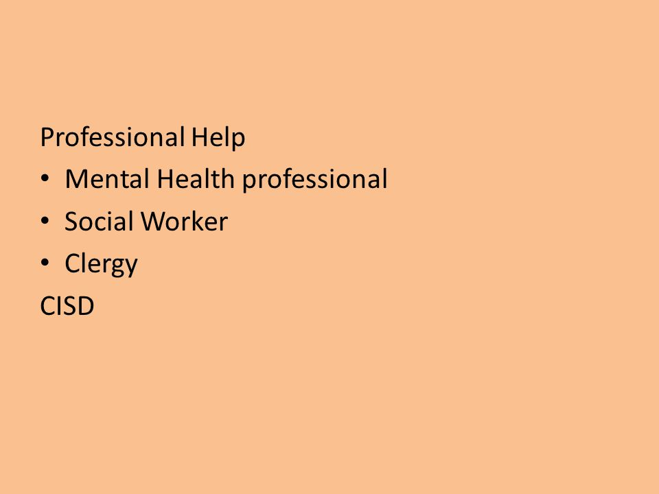 Professional Help Mental Health professional Social Worker Clergy CISD