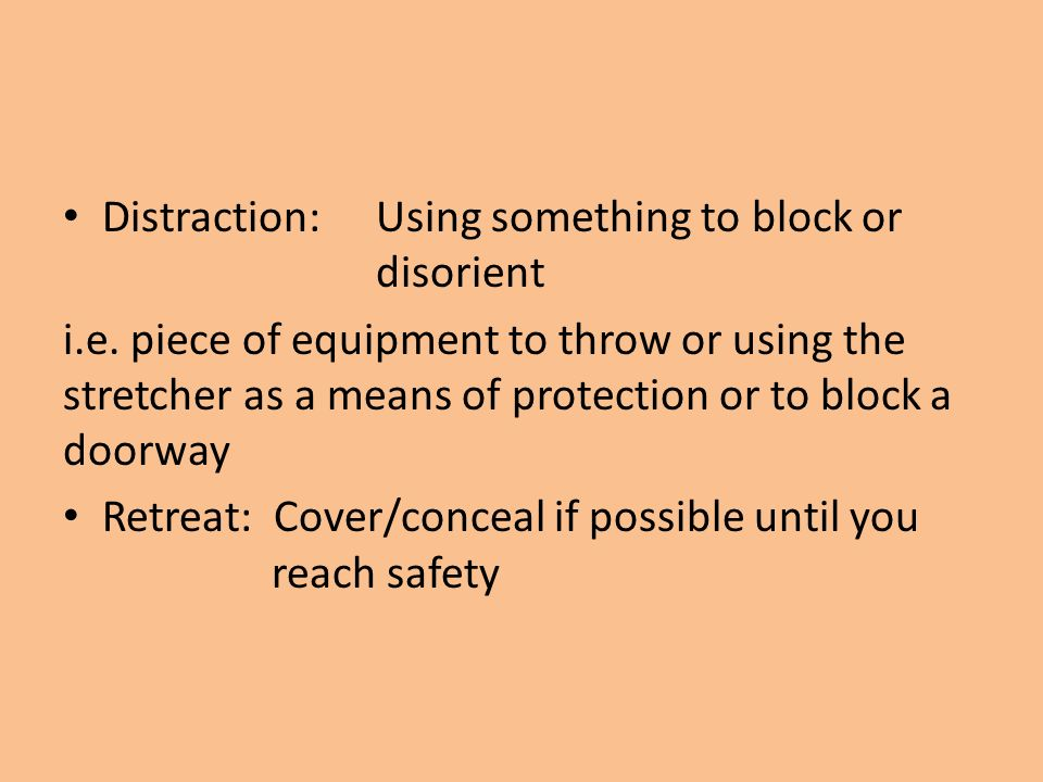 Distraction:Using something to block or disorient i.e.