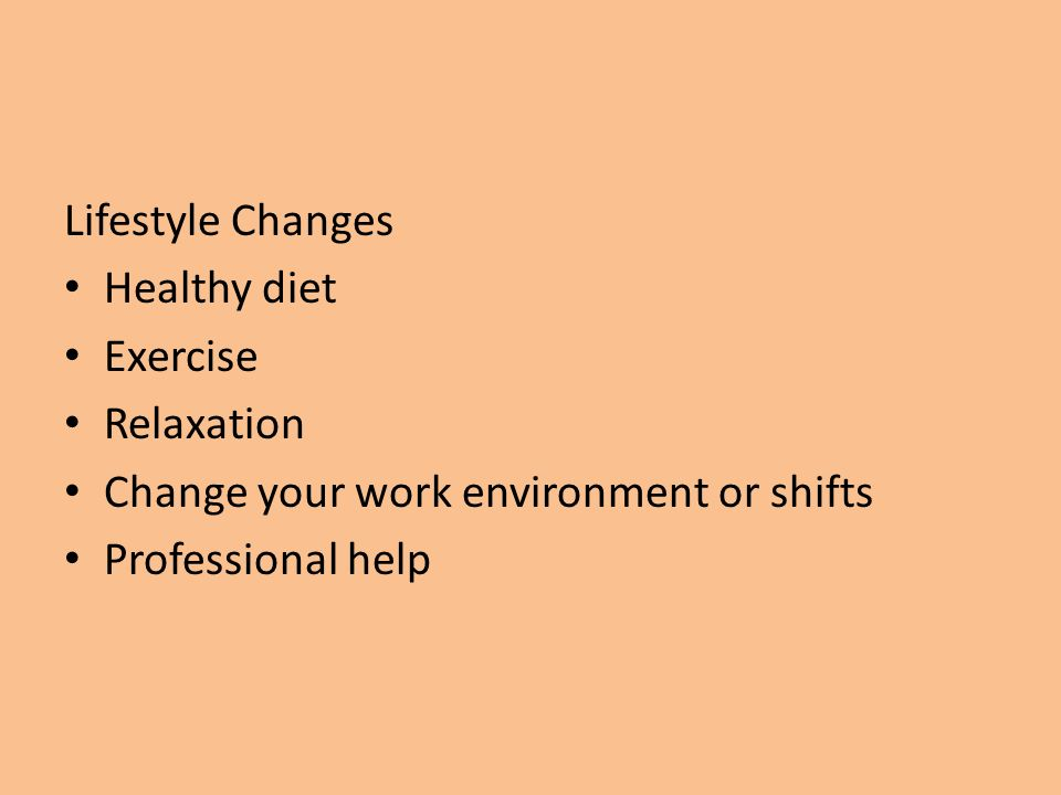 Lifestyle Changes Healthy diet Exercise Relaxation Change your work environment or shifts Professional help
