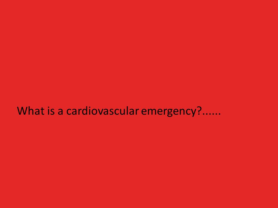 What is a cardiovascular emergency?......