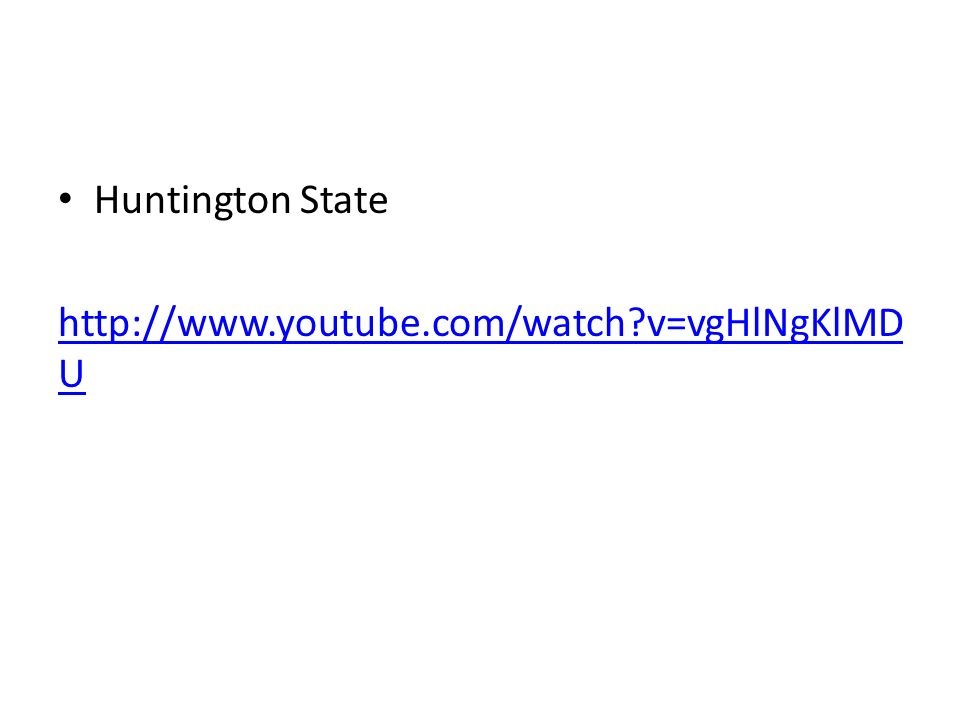 Huntington State http://www.youtube.com/watch?v=vgHlNgKlMD U