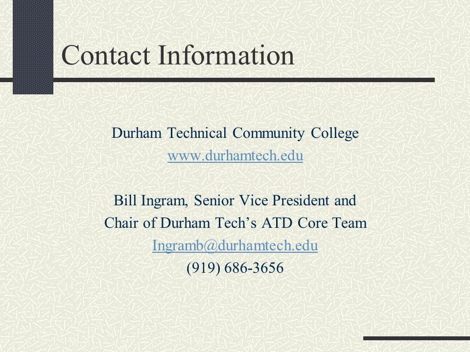 Contact Information Durham Technical Community College www.durhamtech.edu Bill Ingram, Senior Vice President and Chair of Durham Techs ATD Core Team I