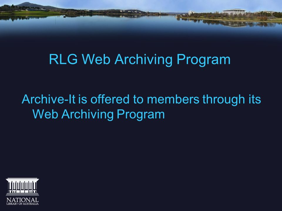 RLG Web Archiving Program Archive-It is offered to members through its Web Archiving Program