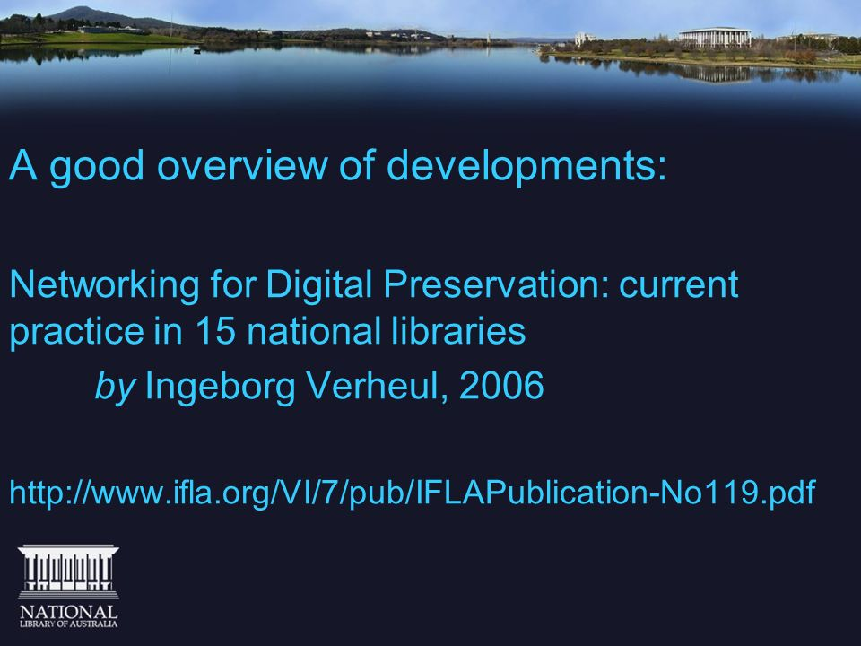 A good overview of developments: Networking for Digital Preservation: current practice in 15 national libraries by Ingeborg Verheul, 2006 http://www.i