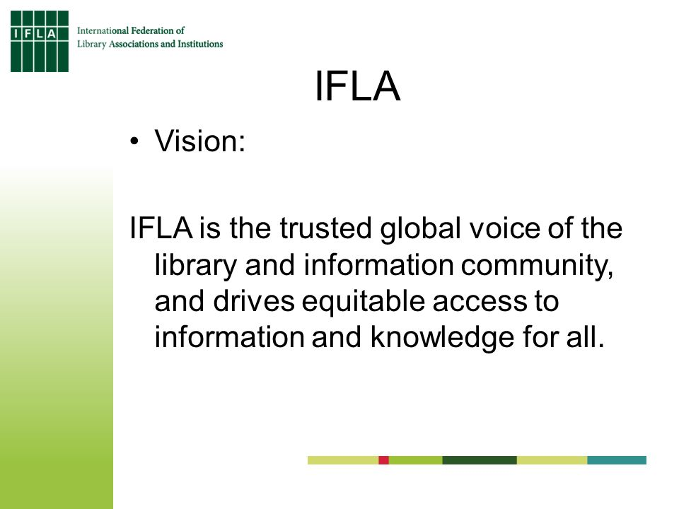 IFLA Vision: IFLA is the trusted global voice of the library and information community, and drives equitable access to information and knowledge for all.