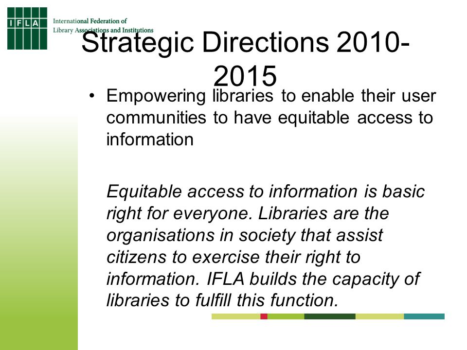 Strategic Directions 2010- 2015 Empowering libraries to enable their user communities to have equitable access to information Equitable access to information is basic right for everyone.