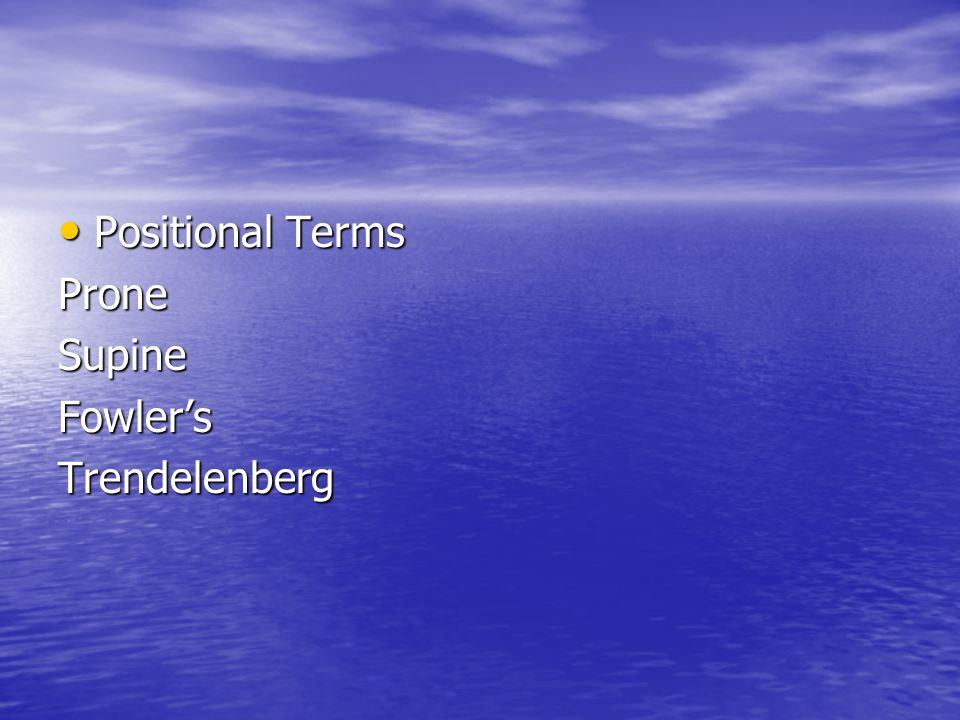 Positional Terms Positional TermsProneSupineFowlersTrendelenberg