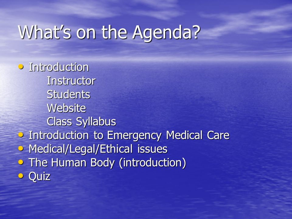 Whats on the Agenda? Introduction IntroductionInstructorStudentsWebsite Class Syllabus Introduction to Emergency Medical Care Introduction to Emergenc