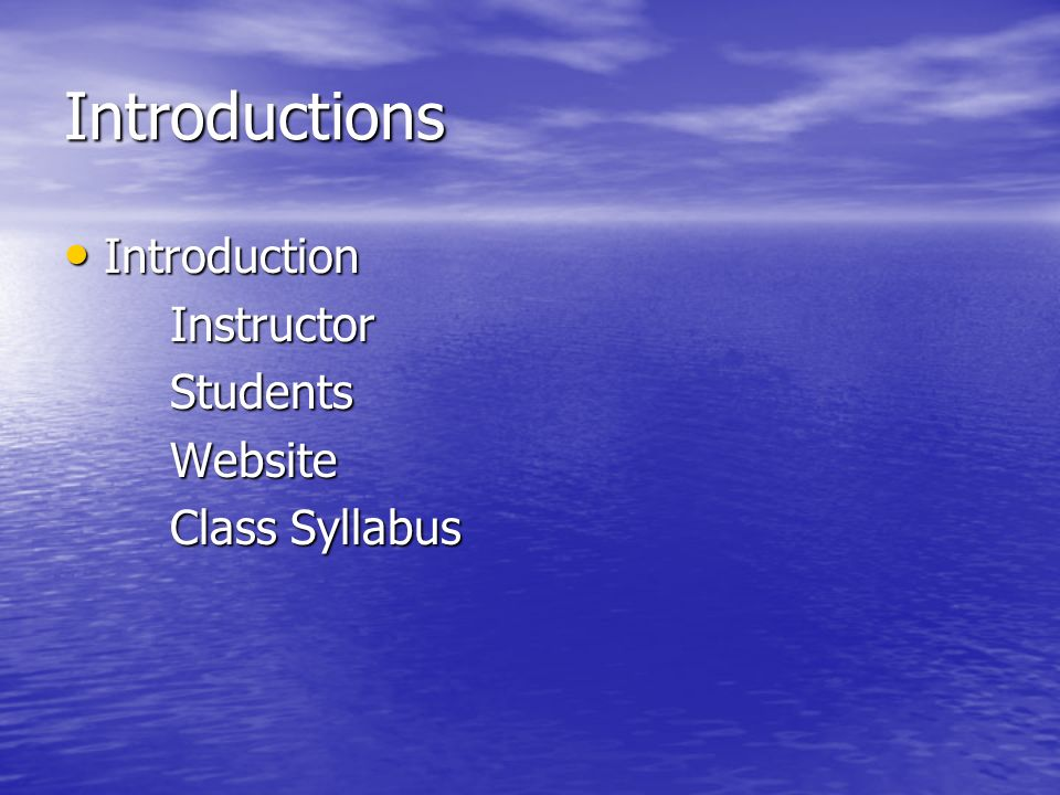 Introductions Introduction IntroductionInstructorStudentsWebsite Class Syllabus