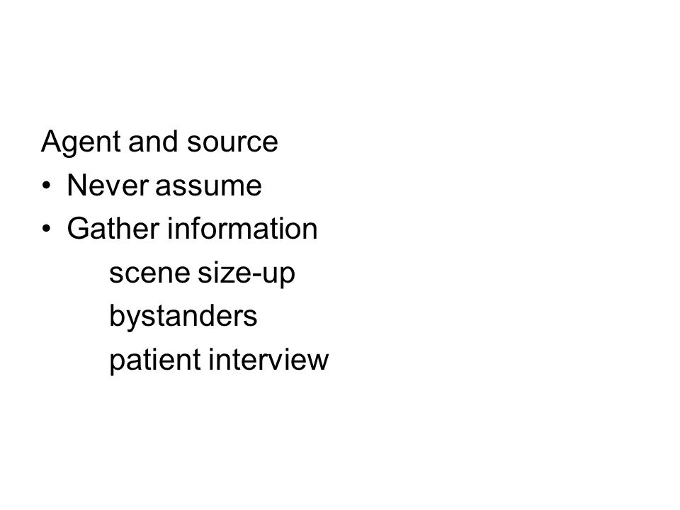 Agent and source Never assume Gather information scene size-up bystanders patient interview