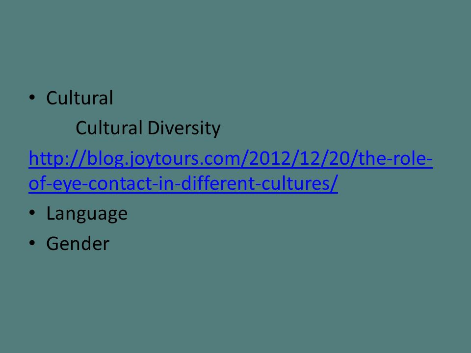 Cultural Cultural Diversity http://blog.joytours.com/2012/12/20/the-role- of-eye-contact-in-different-cultures/ Language Gender
