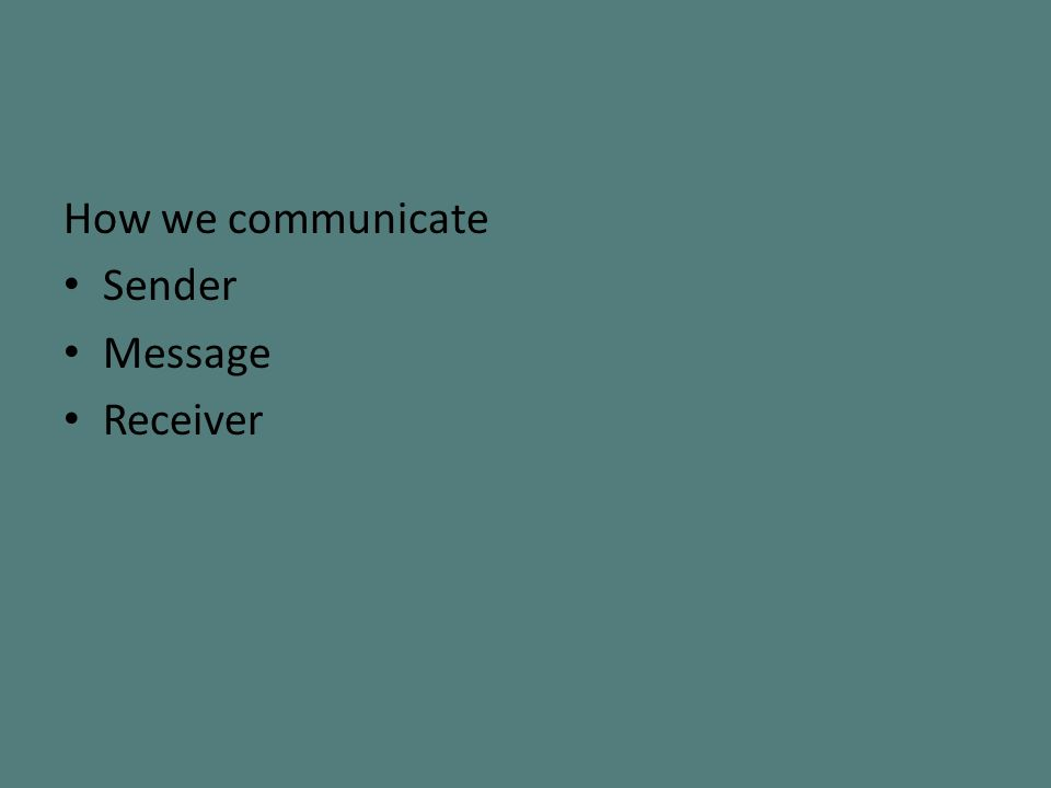 How we communicate Sender Message Receiver