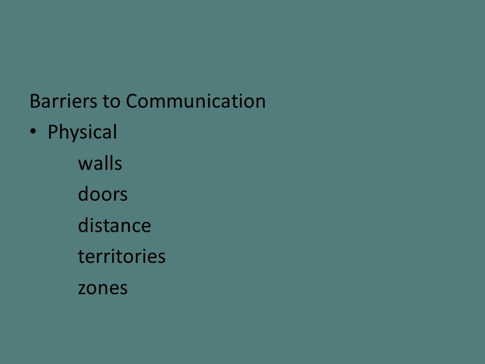 Barriers to Communication Physical walls doors distance territories zones