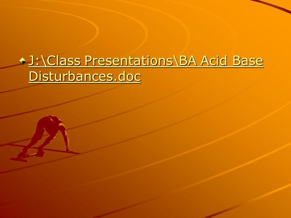 J:\Class Presentations\BA Acid Base Disturbances.doc J:\Class Presentations\BA Acid Base Disturbances.doc