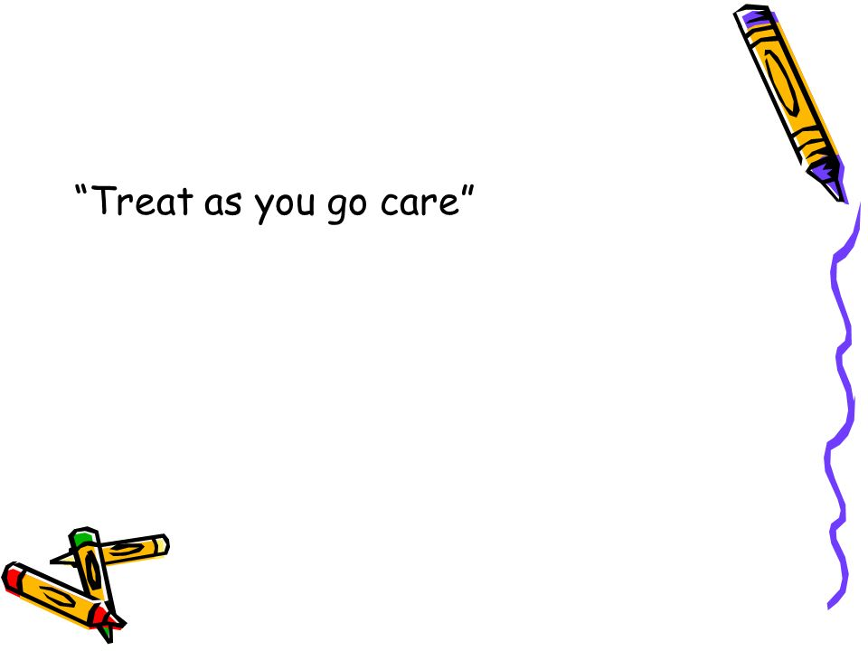 Treat as you go care