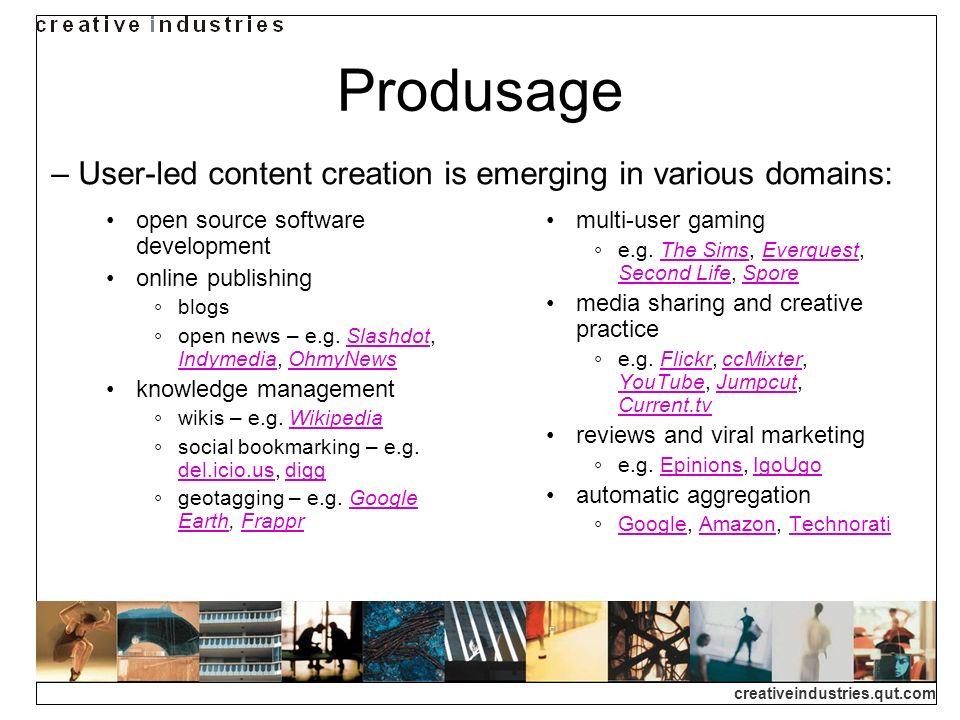 creativeindustries.qut.com Produsage open source software development online publishing blogs open news – e.g.
