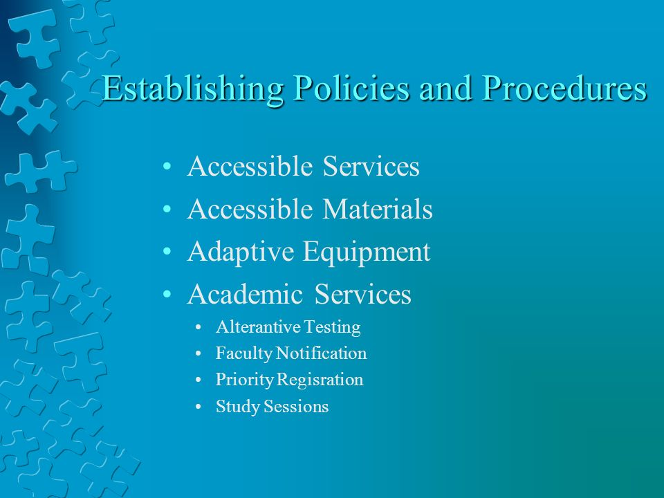 Establishing Policies and Procedures Accessible Services Accessible Materials Adaptive Equipment Academic Services Alterantive Testing Faculty Notification Priority Regisration Study Sessions