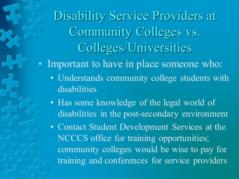 Disability Service Providers at Community Colleges vs. Colleges/Universities Important to have in place someone who: Understands community college stu