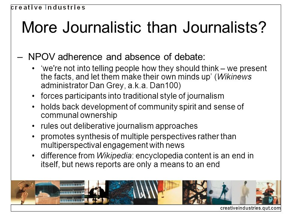 creativeindustries.qut.com More Journalistic than Journalists? NPOV adherence and absence of debate: we're not into telling people how they should thi