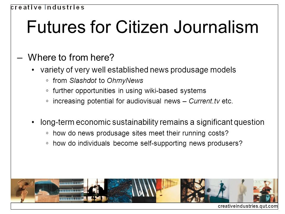 creativeindustries.qut.com Futures for Citizen Journalism Where to from here.