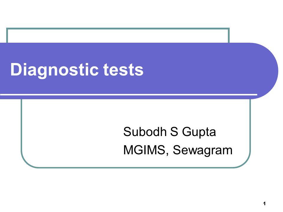 1 Diagnostic tests Subodh S Gupta MGIMS, Sewagram