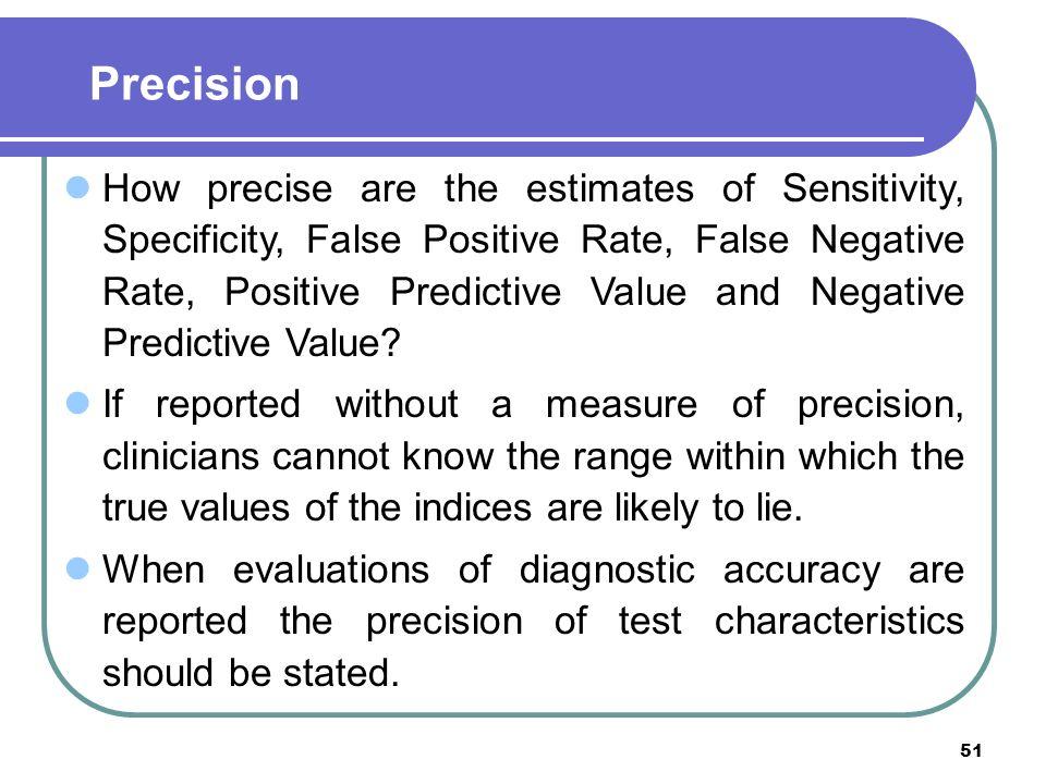 51 How precise are the estimates of Sensitivity, Specificity, False Positive Rate, False Negative Rate, Positive Predictive Value and Negative Predict