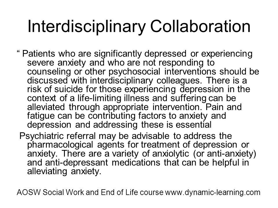Interdisciplinary Collaboration Patients who are significantly depressed or experiencing severe anxiety and who are not responding to counseling or ot