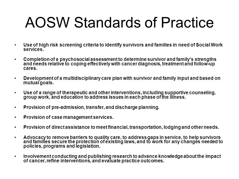 AOSW Standards of Practice Use of high risk screening criteria to identify survivors and families in need of Social Work services. Completion of a psy